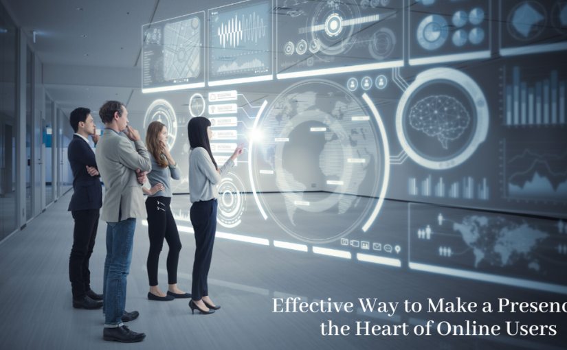 Effective Way to Make a Presence in the Heart of Online Users